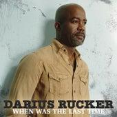 When Was The Last Time von Darius Rucker