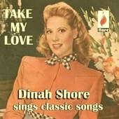 Take My Love: Dinah Shore Sings Classic Songs von Dinah Shore