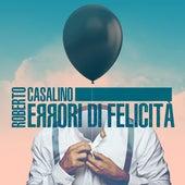 Errori di felicità di Roberto Casalino