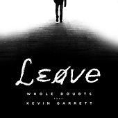 Leave (feat. Kevin Garrett) by Whole Doubts