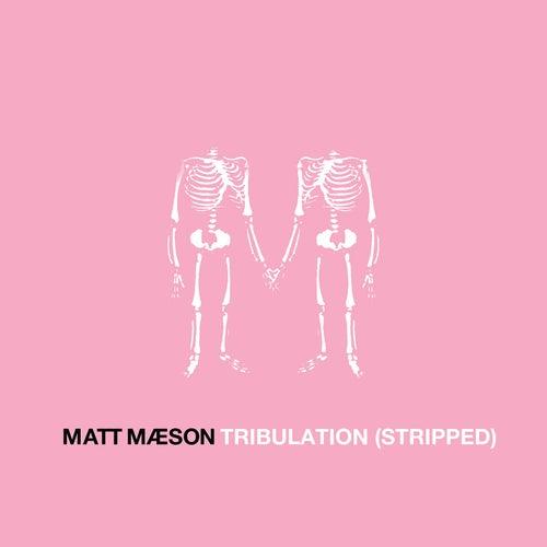 Tribulation (Stripped) by Matt Maeson