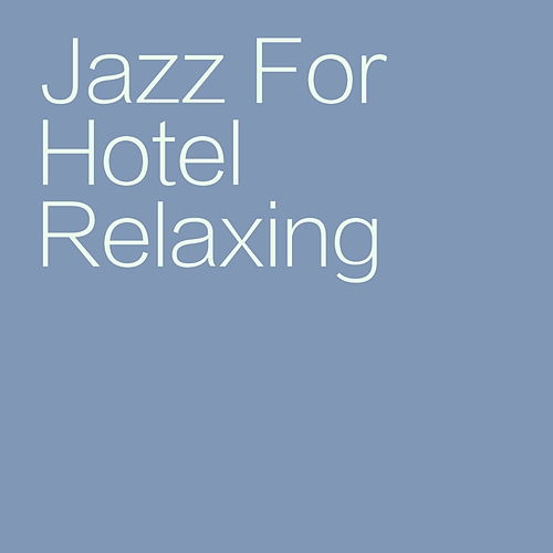 Jazz For Hotel Relaxing by Various Artists