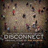 Disconnect (Original Motion Picture Soundtrack) by Max Richter
