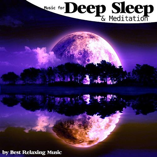 Music for Deep Sleep and Meditation by Best Relaxing Music