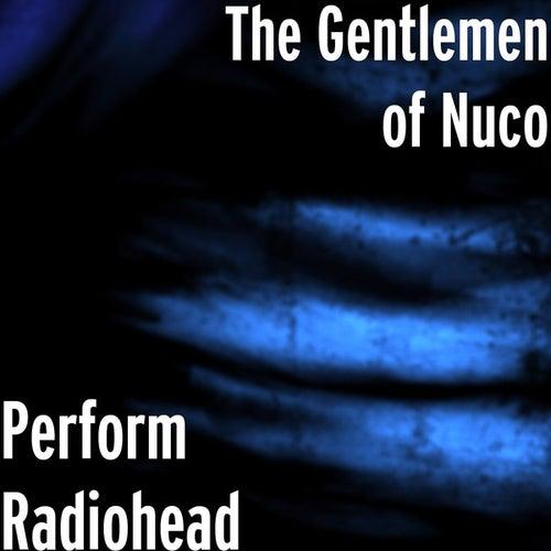 Perform Radiohead by The Gentlemen of Nuco