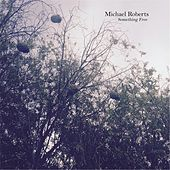 Something Free by Michael Roberts
