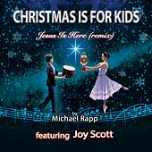 Christmas Is for Kids (Jesus Is Here Remix) [feat. Joy Scott] by Michael Rapp