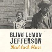Bad Luck Blues by Blind Lemon Jefferson