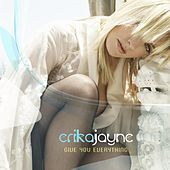 Give You Everything by Erika Jayne