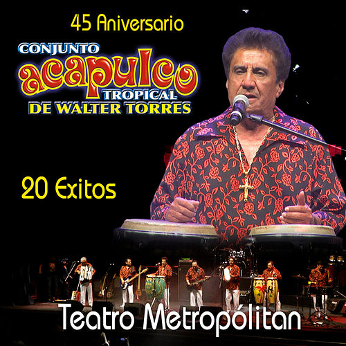 Acapulco Tropical de Walter Torres 20 Exitos en Vivo Desde el Teatro Metropolitan by Acapulco Tropical
