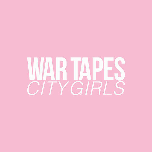 City Girls by War Tapes