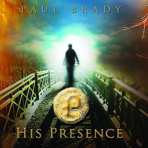 His Presence by Paul Brady
