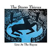 Live At The Bayou by The Storm Thieves