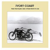 Time Traveling and Other Ways to Die by Ivory Coast