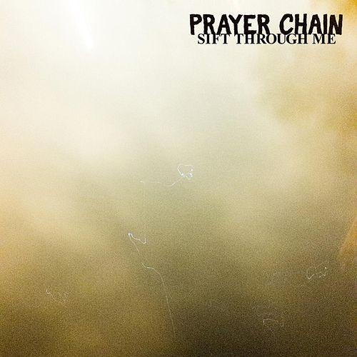 Sift Through Me by The Prayer Chain