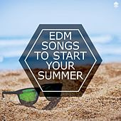 EDM Songs To Start Your Summer by Various Artists