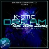 Dream That Were Living von K. Otic