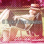 61 Tracks For Your Relaxation von Best Relaxing SPA Music