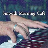 Smooth Morning Café by Chillout Lounge
