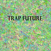 Trap Future - EP by Various Artists