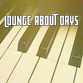 Lounge About Days by Chillout Lounge