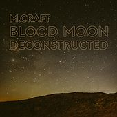Blood Moon Deconstructed by M. Craft