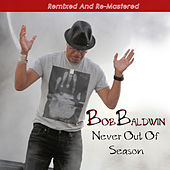 Never out of Season (Remixed and Re-Mastered) by Bob Baldwin