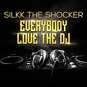Everybody Love the DJ von Silkk the Shocker