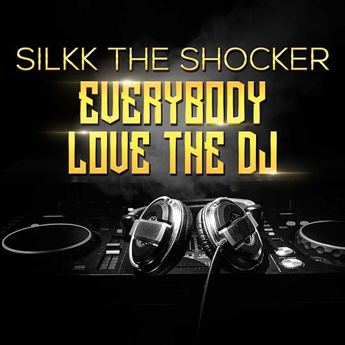 Everybody Love the DJ by Silkk the Shocker