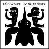 The Future Is Ours by Half Japanese
