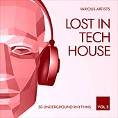 Lost in Tech House (30 Underground Rhythms), Vol. 3 by Various Artists