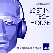 Lost in Tech House (30 Underground Rhythms), Vol. 2 by Various Artists