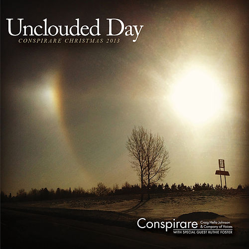 Unclouded Day - Conspirare Christmas 2013 (Recorded Live at The Carillon) by Conspirare and Craig Hella Johnson