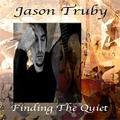 Finding the Quiet by Jason Truby
