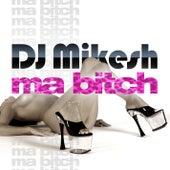 Ma Bitch von DJ Mikesh