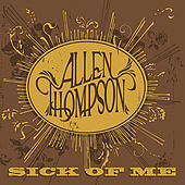 Sick of Me by Allen Thompson