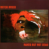 Naked but Not Dead by Mitch Ryder