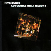 Got Change for a Million by Mitch Ryder