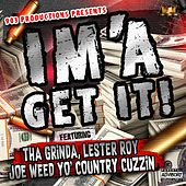 Im'a Get It (feat. Lil B Tha Grinda & Lester Roy) by Joe Weed