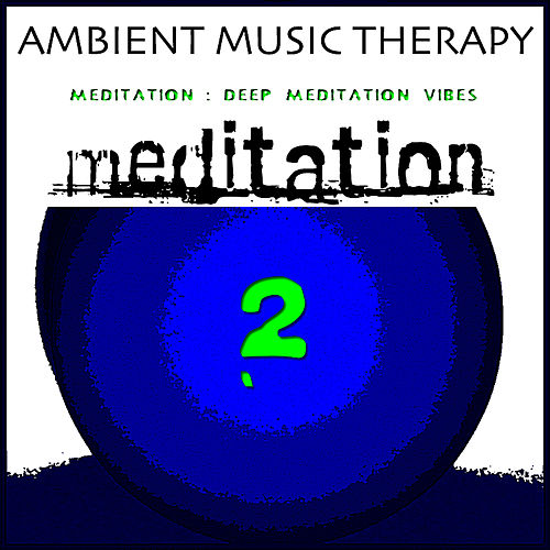 Meditation : Deep Meditation Vibes 2 by Ambient Music Therapy
