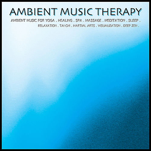 Ambient Music for Yoga. Healing. Spa. Massage. Meditation. Sleep. Relaxation. Tai Chi. Martial Arts. Visualization. Deep Zen. by Ambient Music Therapy