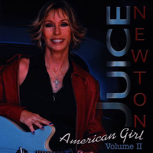 Juice Newton's Greatest Hits - American Girl Volume II by Juice Newton