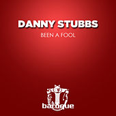 Been a Fool by Danny Stubbs