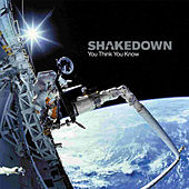 You Think You Know de Shakedown