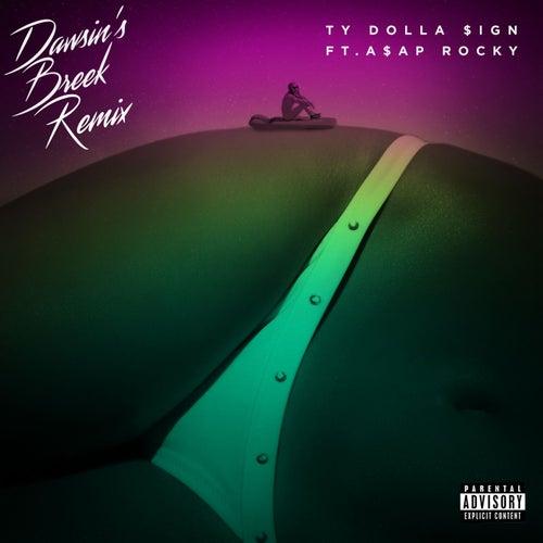 Dawsin's Breek (feat. A$AP Rocky) (Remix) by Ty Dolla $ign