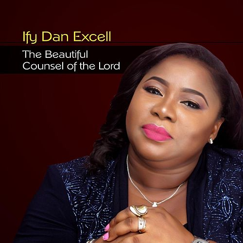 The Beautiful Counsel of the Lord by Ify Dan Excell