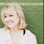 I've Found You by Stephanie Raymond