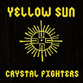 Yellow Sun (Remixes) by Crystal Fighters