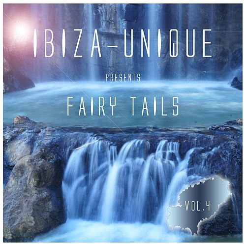Ibiza-Unique Presents Fairy Tails, Vol. 4 by Various Artists