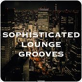 Sophisticated Lounge Grooves by Various Artists
